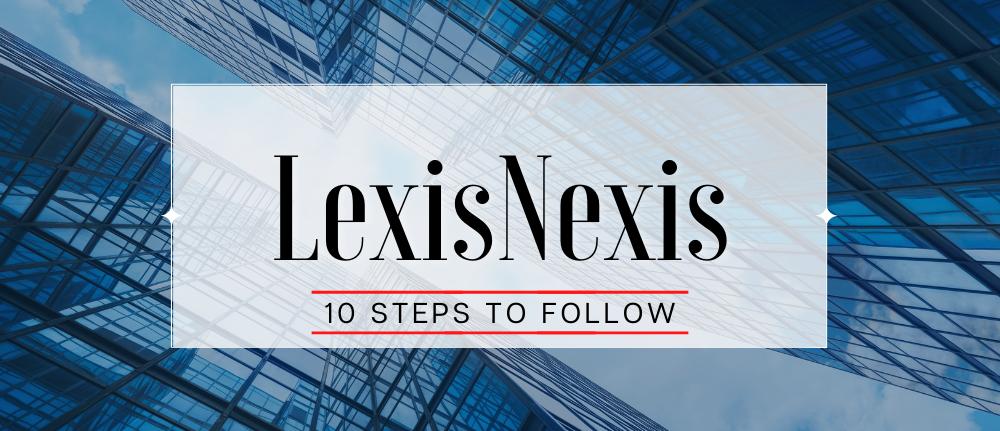 LexisNexis – 10 Steps to Follow